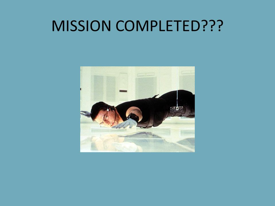 MISSION COMPLETED???