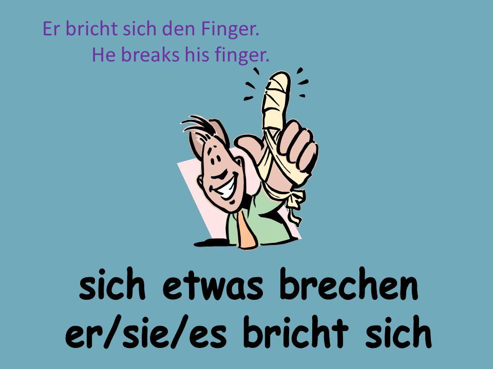 Er bricht sich den Finger. He breaks his finger.
