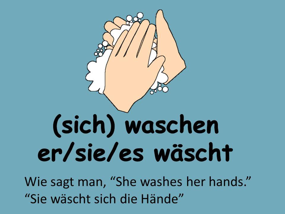 Wie sagt man, She washes her hands. Sie wäscht sich die Hände