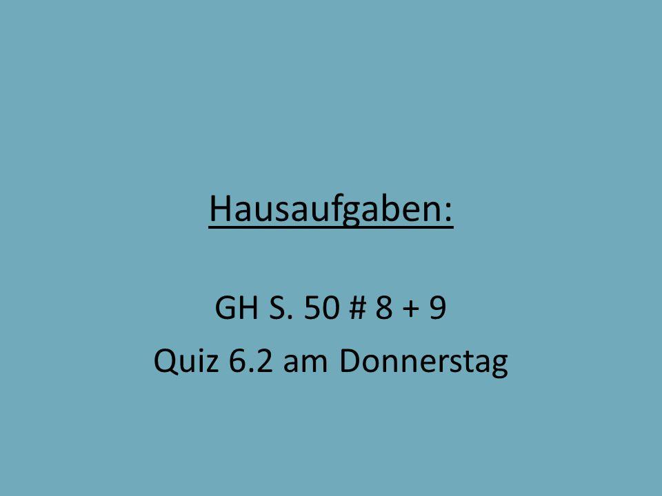 Hausaufgaben: GH S. 50 # 8 + 9 Quiz 6.2 am Donnerstag