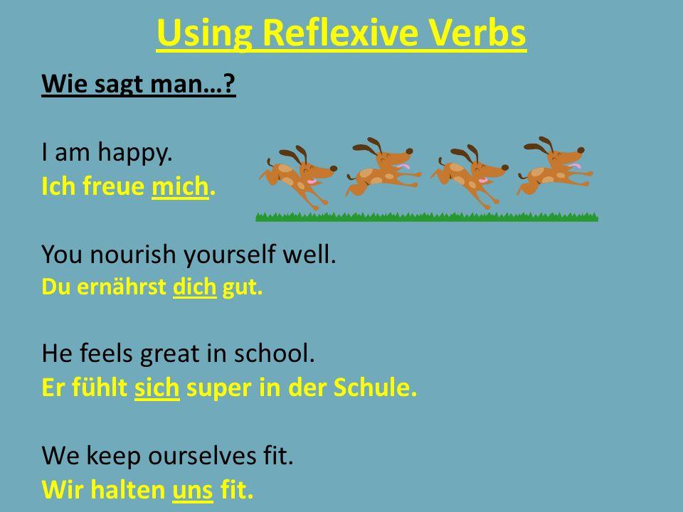 Using Reflexive Verbs Wie sagt man….I am happy. Ich freue mich.