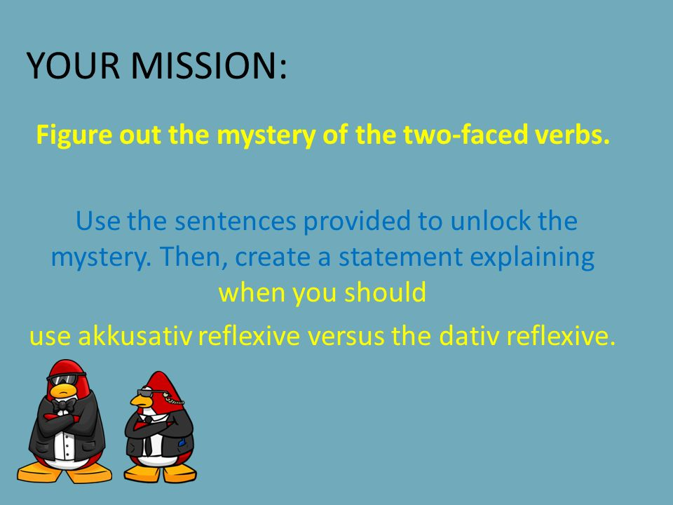 YOUR MISSION: Figure out the mystery of the two-faced verbs.