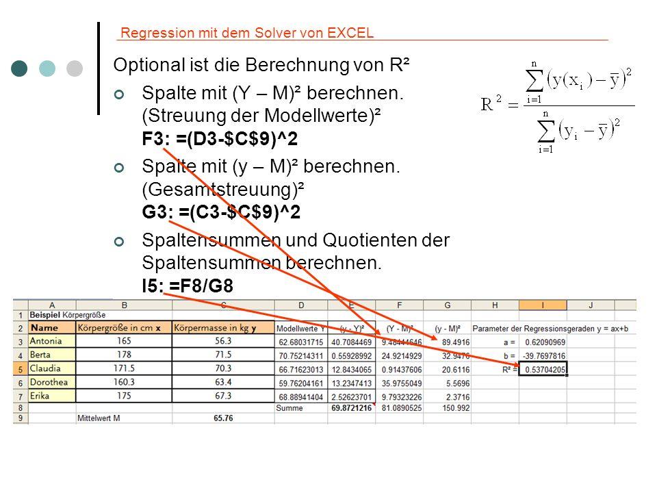 Regression mit dem Solver von EXCEL Optional ist die Berechnung von R² Spalte mit (Y – M)² berechnen. (Streuung der Modellwerte)² F3: =(D3-$C$9)^2 Spa