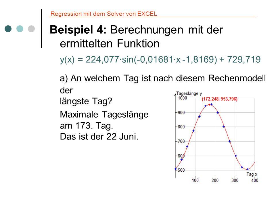 Regression mit dem Solver von EXCEL Beispiel 4: Berechnungen mit der ermittelten Funktion y(x) = 224,077·sin(-0,01681·x -1,8169) + 729,719 a) An welch