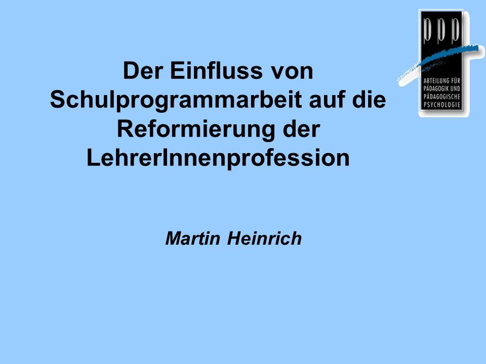 Der Einfluss von Schulprogrammarbeit auf die Reformierung der LehrerInnenprofession Martin Heinrich