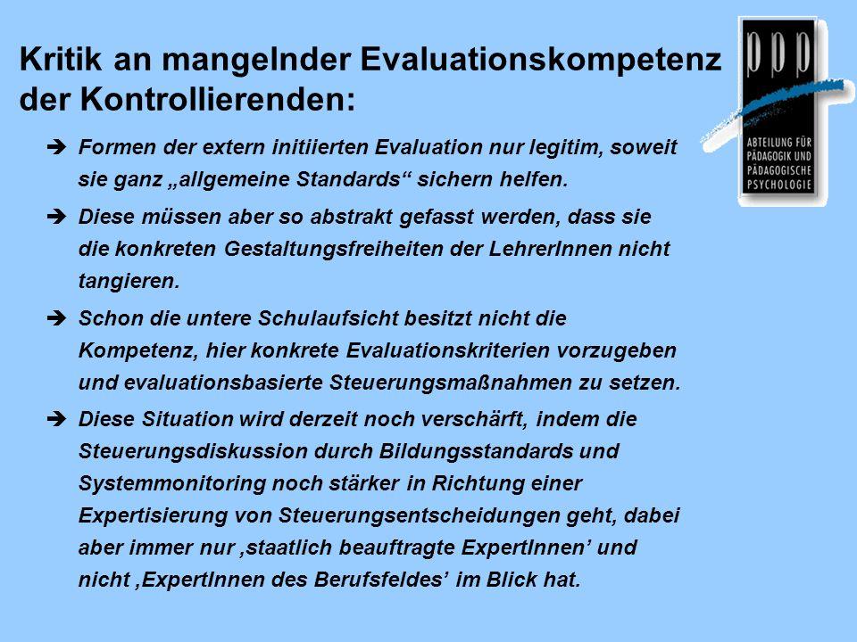 Kritik an mangelnder Evaluationskompetenz der Kontrollierenden: Formen der extern initiierten Evaluation nur legitim, soweit sie ganz allgemeine Standards sichern helfen.