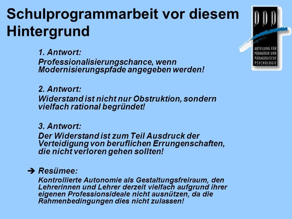 Schulprogrammarbeit vor diesem Hintergrund 1. Antwort: Professionalisierungschance, wenn Modernisierungspfade angegeben werden! 2. Antwort: Widerstand
