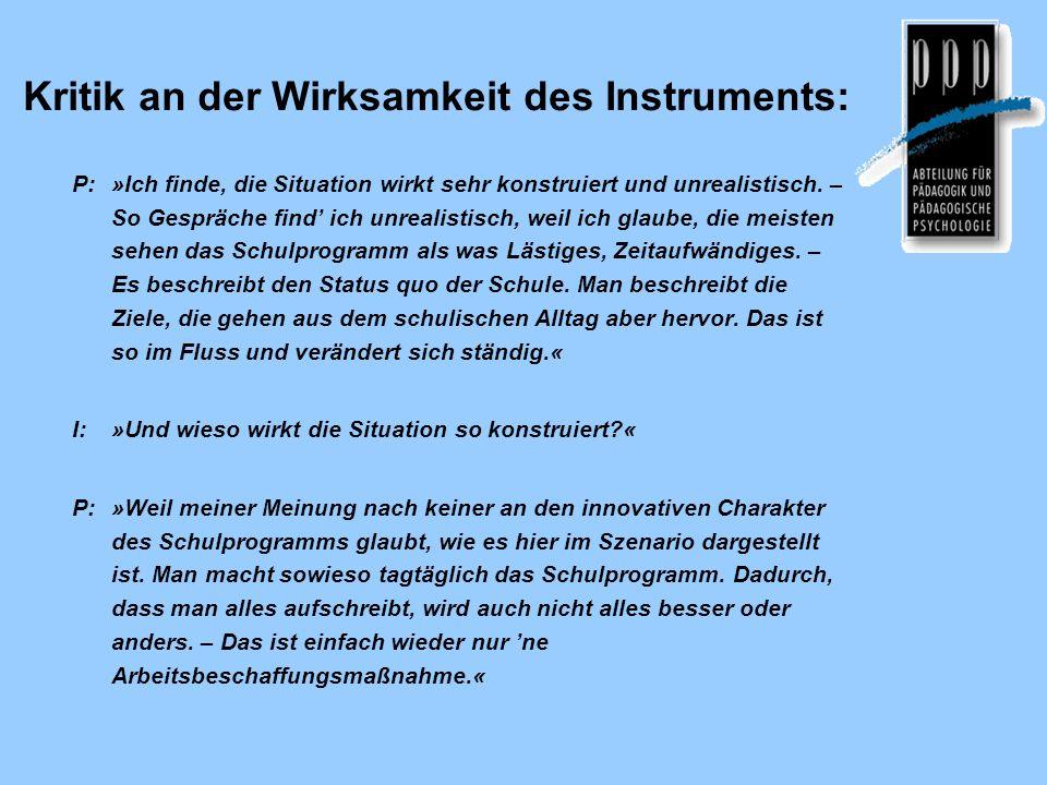 Kritik an der Wirksamkeit des Instruments: P:»Ich finde, die Situation wirkt sehr konstruiert und unrealistisch. – So Gespräche find ich unrealistisch