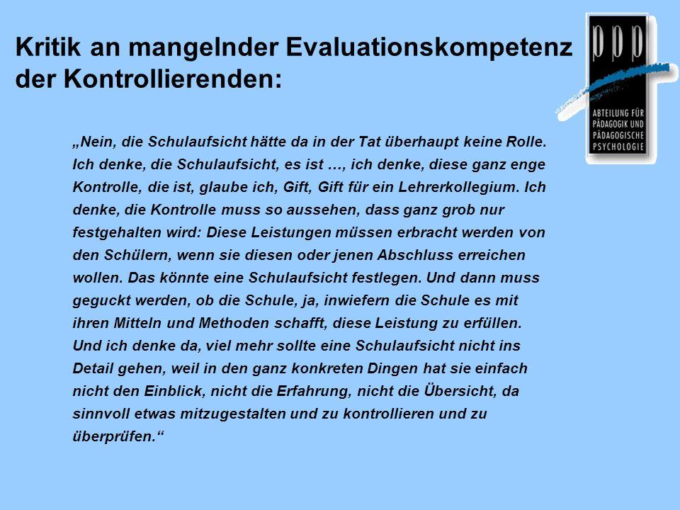 Kritik an mangelnder Evaluationskompetenz der Kontrollierenden: Nein, die Schulaufsicht hätte da in der Tat überhaupt keine Rolle. Ich denke, die Schu