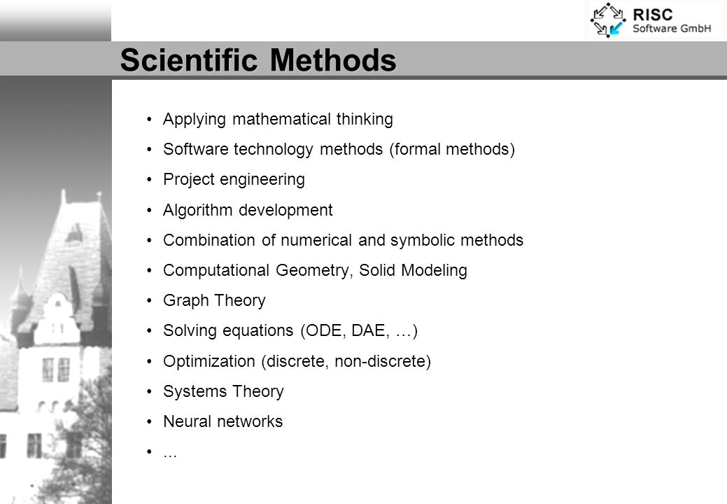 Scientific Methods Applying mathematical thinking Software technology methods (formal methods) Project engineering Algorithm development Combination o