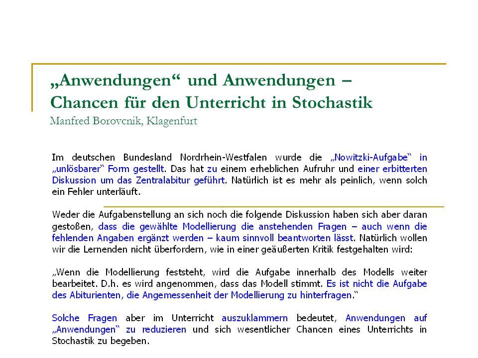 Anwendungen und Anwendungen – Chancen für den Unterricht in Stochastik Manfred Borovcnik, Klagenfurt