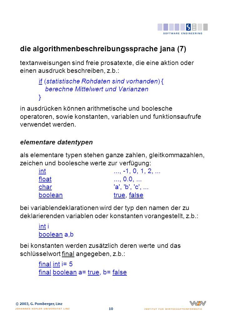 © 2003, G. Pomberger, Linz 10 die algorithmenbeschreibungssprache jana (7) textanweisungen sind freie prosatexte, die eine aktion oder einen ausdruck