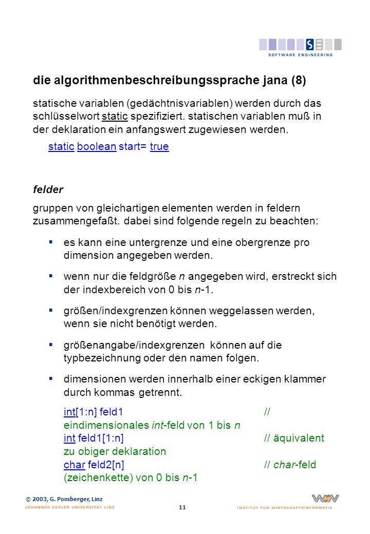 © 2003, G. Pomberger, Linz 11 die algorithmenbeschreibungssprache jana (8) statische variablen (gedächtnisvariablen) werden durch das schlüsselwort st