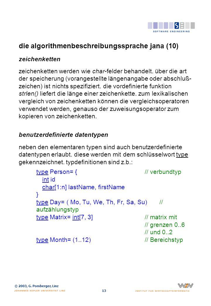 © 2003, G. Pomberger, Linz 13 die algorithmenbeschreibungssprache jana (10) zeichenketten zeichenketten werden wie char-felder behandelt. über die art