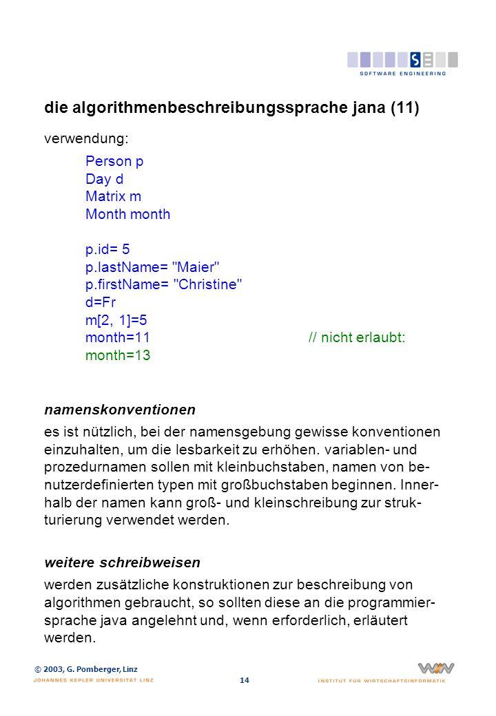 © 2003, G. Pomberger, Linz 14 die algorithmenbeschreibungssprache jana (11) verwendung: Person p Day d Matrix m Month month p.id= 5 p.lastName=