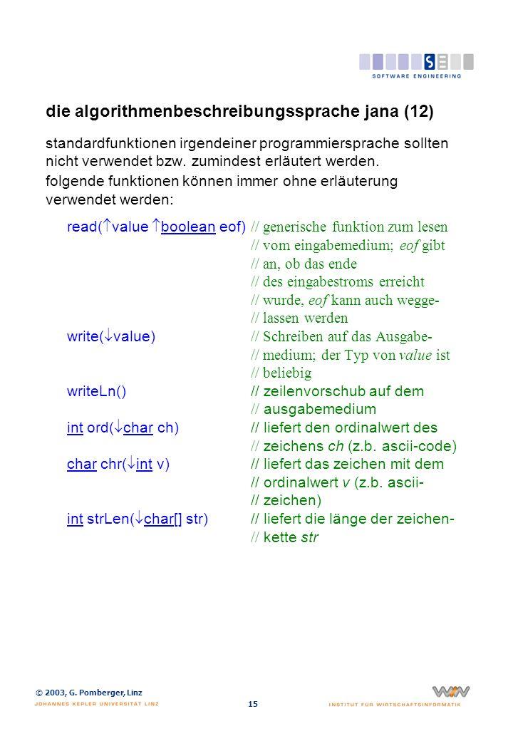© 2003, G. Pomberger, Linz 15 die algorithmenbeschreibungssprache jana (12) standardfunktionen irgendeiner programmiersprache sollten nicht verwendet