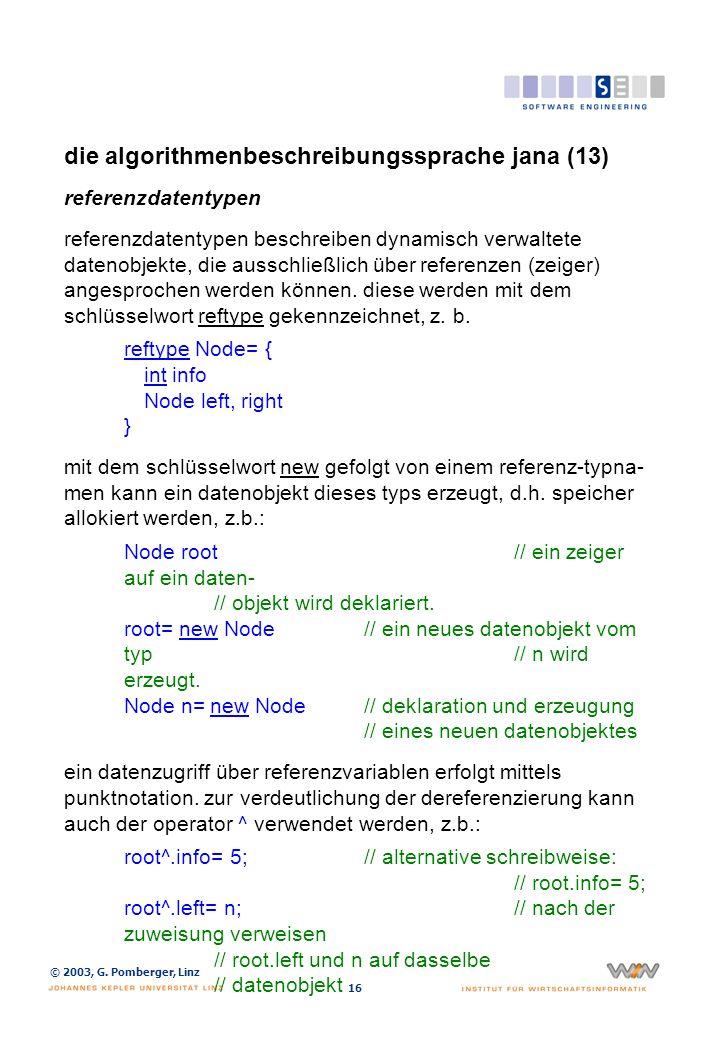 © 2003, G. Pomberger, Linz 16 die algorithmenbeschreibungssprache jana (13) referenzdatentypen referenzdatentypen beschreiben dynamisch verwaltete dat
