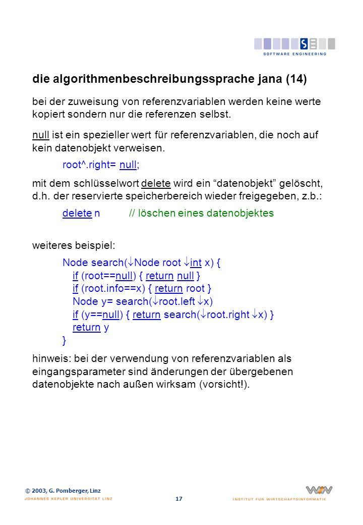 © 2003, G. Pomberger, Linz 17 die algorithmenbeschreibungssprache jana (14) bei der zuweisung von referenzvariablen werden keine werte kopiert sondern