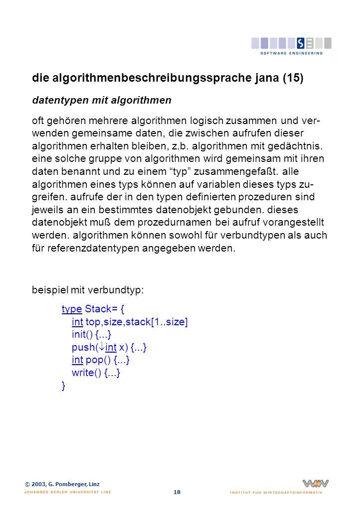 © 2003, G. Pomberger, Linz 18 die algorithmenbeschreibungssprache jana (15) datentypen mit algorithmen oft gehören mehrere algorithmen logisch zusamme