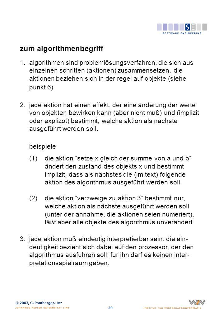 © 2003, G. Pomberger, Linz 20 zum algorithmenbegriff 1.algorithmen sind problemlösungsverfahren, die sich aus einzelnen schritten (aktionen) zusammens
