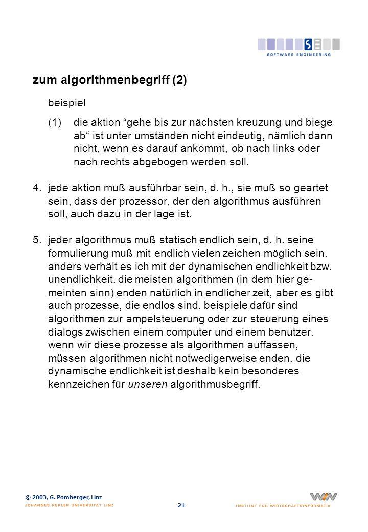 © 2003, G. Pomberger, Linz 21 zum algorithmenbegriff (2) beispiel (1)die aktion gehe bis zur nächsten kreuzung und biege ab ist unter umständen nicht