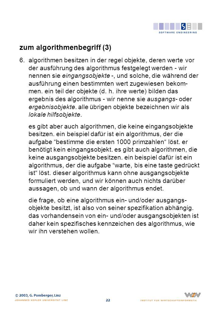 © 2003, G. Pomberger, Linz 22 zum algorithmenbegriff (3) 6.algorithmen besitzen in der regel objekte, deren werte vor der ausführung des algorithmus f