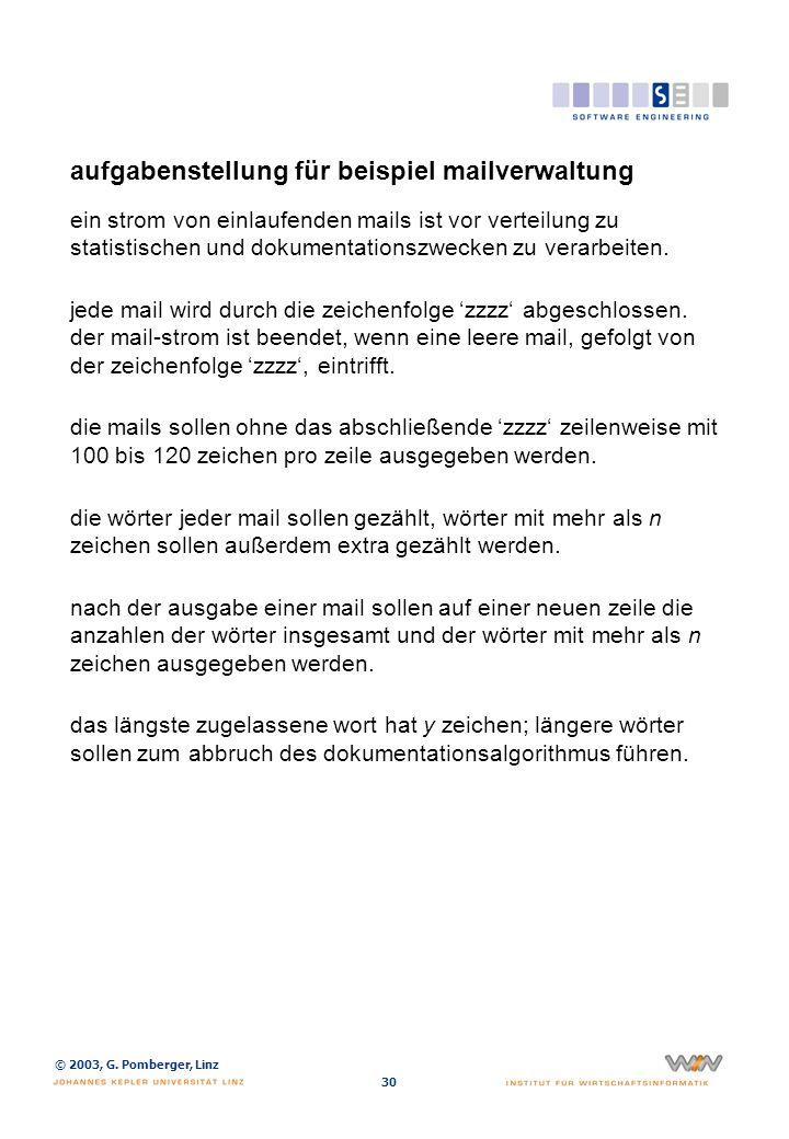 © 2003, G. Pomberger, Linz 30 aufgabenstellung für beispiel mailverwaltung ein strom von einlaufenden mails ist vor verteilung zu statistischen und do
