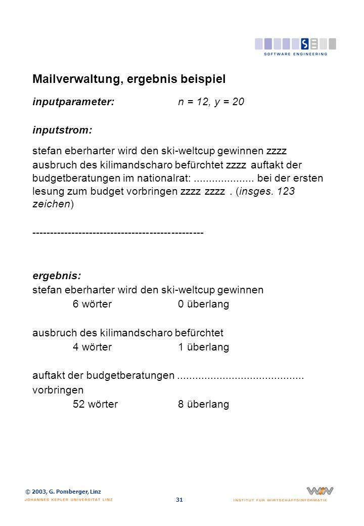 © 2003, G. Pomberger, Linz 31 Mailverwaltung, ergebnis beispiel inputparameter:n = 12, y = 20 inputstrom: stefan eberharter wird den ski-weltcup gewin