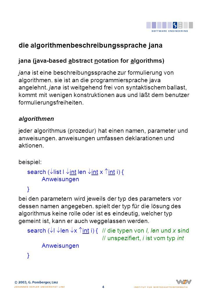© 2003, G. Pomberger, Linz 4 die algorithmenbeschreibungssprache jana jana (java-based abstract notation for algorithms) jana ist eine beschreibungssp