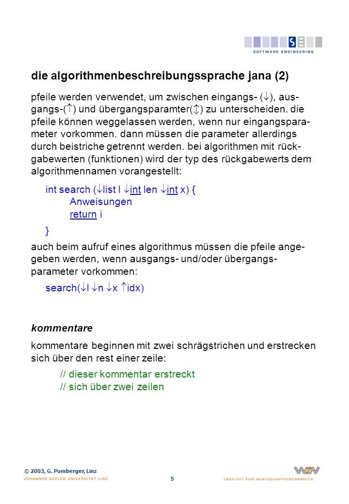 © 2003, G. Pomberger, Linz 5 die algorithmenbeschreibungssprache jana (2) pfeile werden verwendet, um zwischen eingangs- ( ), aus- gangs-( ) und überg