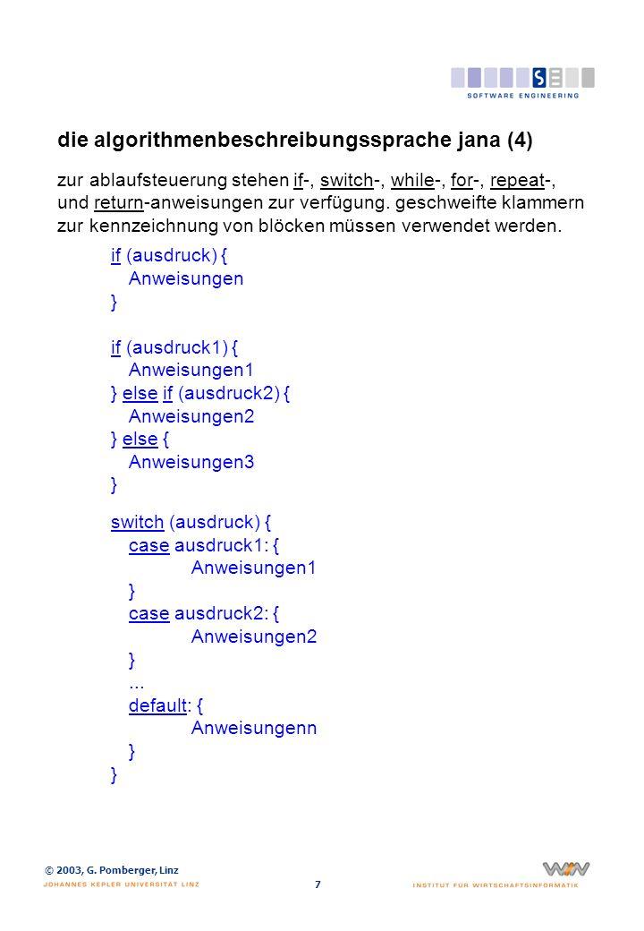 © 2003, G. Pomberger, Linz 7 die algorithmenbeschreibungssprache jana (4) zur ablaufsteuerung stehen if-, switch-, while-, for-, repeat-, und return-a