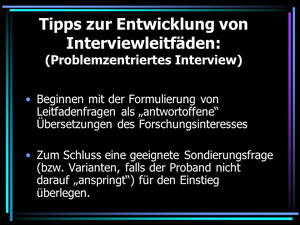 Tipps zur Entwicklung von Interviewleitfäden: (Problemzentriertes Interview) Beginnen mit der Formulierung von Leitfadenfragen als antwortoffene Übers