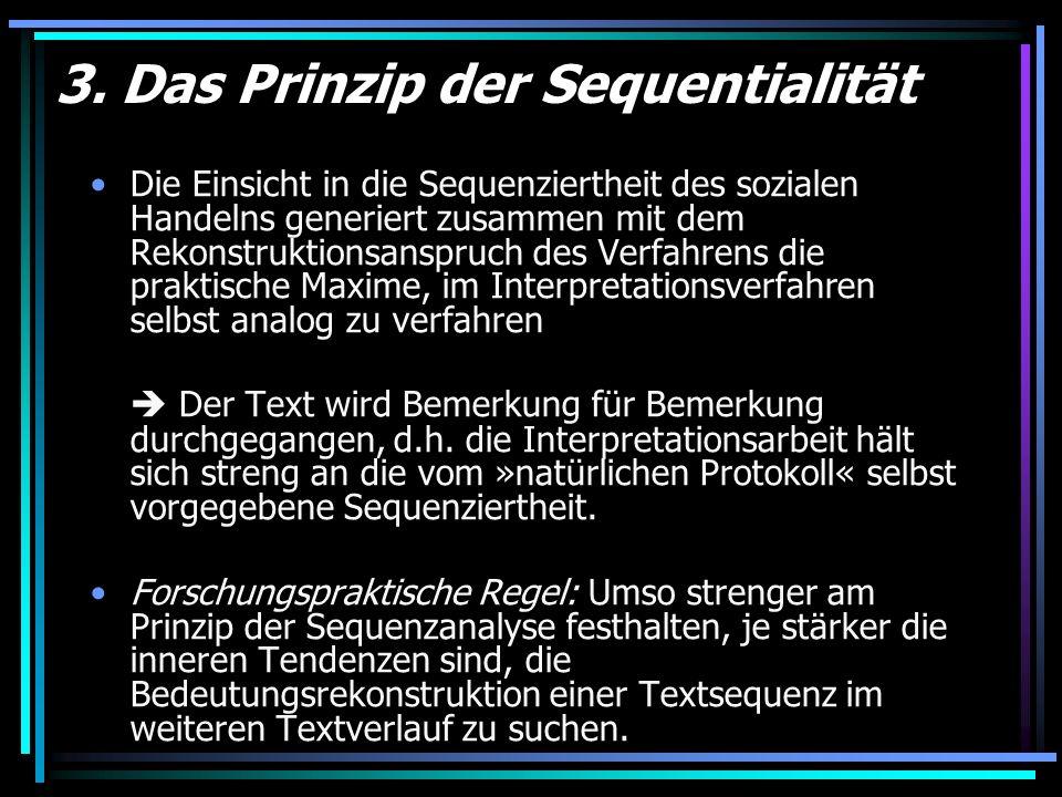 3. Das Prinzip der Sequentialität Die Einsicht in die Sequenziertheit des sozialen Handelns generiert zusammen mit dem Rekonstruktionsanspruch des Ver