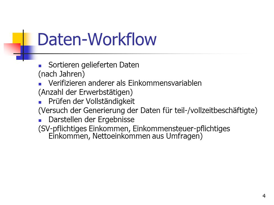 4 Daten-Workflow Sortieren gelieferten Daten (nach Jahren) Verifizieren anderer als Einkommensvariablen (Anzahl der Erwerbstätigen) Prüfen der Vollstä