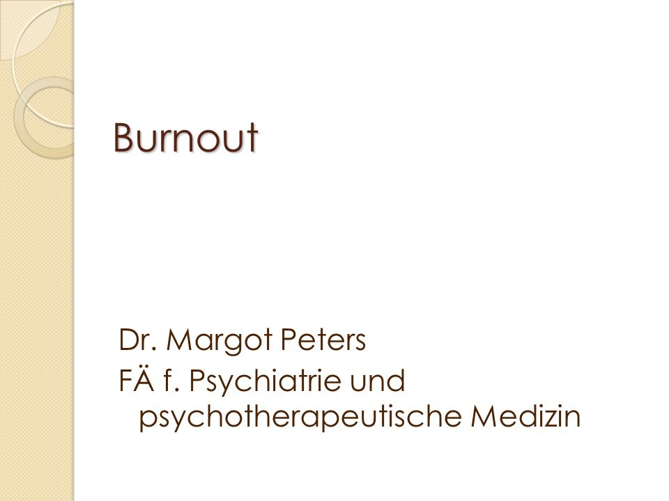Burnout Dr. Margot Peters FÄ f. Psychiatrie und psychotherapeutische Medizin
