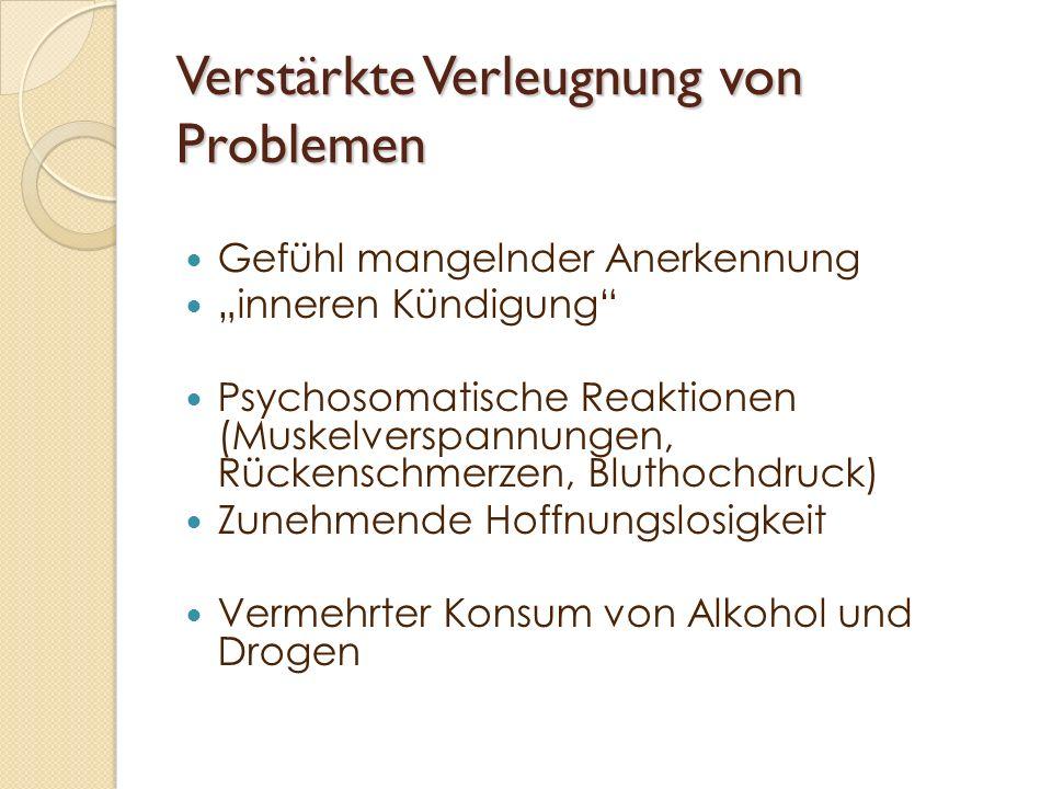 Verstärkte Verleugnung von Problemen Gefühl mangelnder Anerkennung inneren Kündigung Psychosomatische Reaktionen (Muskelverspannungen, Rückenschmerzen