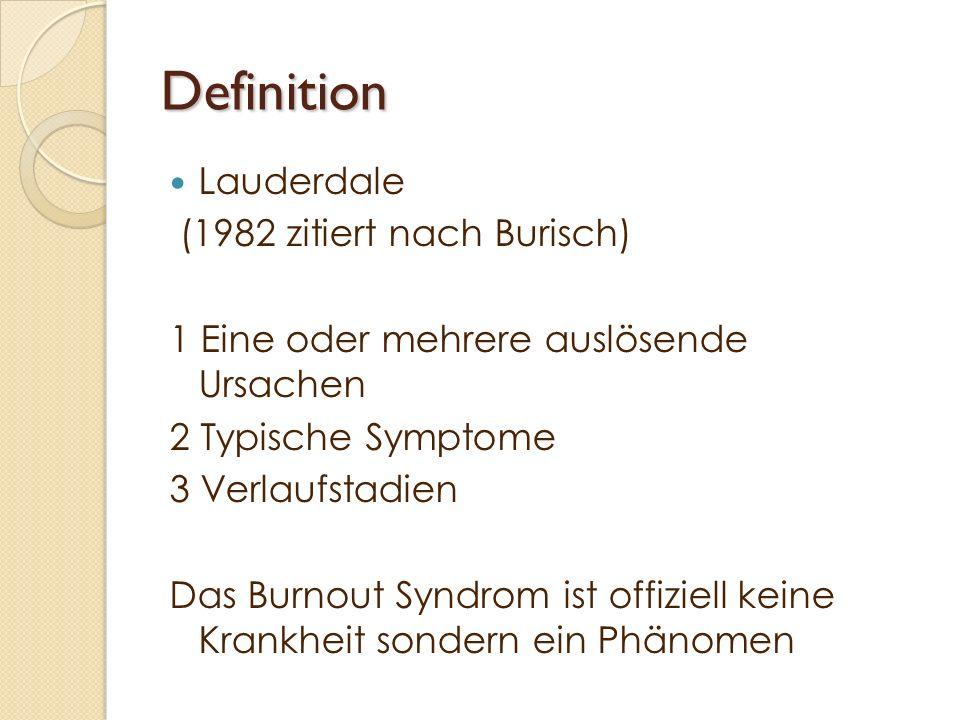 Definition Lauderdale (1982 zitiert nach Burisch) 1 Eine oder mehrere auslösende Ursachen 2 Typische Symptome 3 Verlaufstadien Das Burnout Syndrom ist
