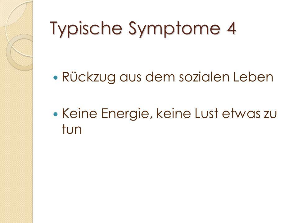 Typische Symptome 4 Rückzug aus dem sozialen Leben Keine Energie, keine Lust etwas zu tun