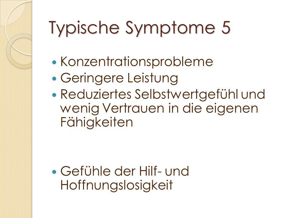 Typische Symptome 5 Konzentrationsprobleme Geringere Leistung Reduziertes Selbstwertgefühl und wenig Vertrauen in die eigenen Fähigkeiten Gefühle der