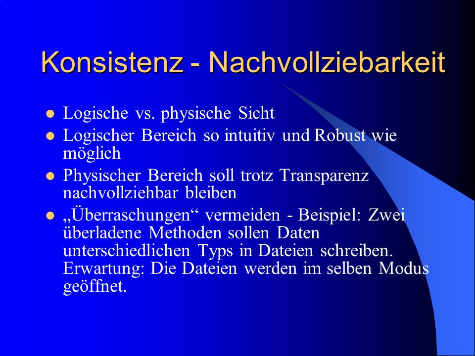Konsistenz - Nachvollziebarkeit Logische vs. physische Sicht Logischer Bereich so intuitiv und Robust wie möglich Physischer Bereich soll trotz Transp