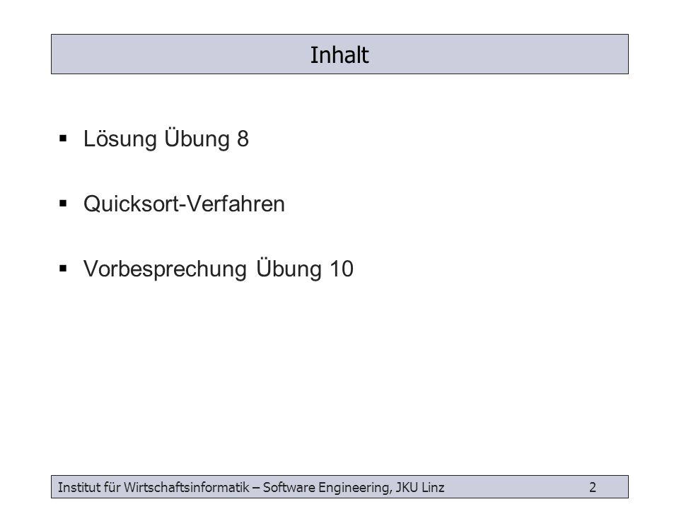 Institut für Wirtschaftsinformatik – Software Engineering, JKU Linz 2 Inhalt Lösung Übung 8 Quicksort-Verfahren Vorbesprechung Übung 10