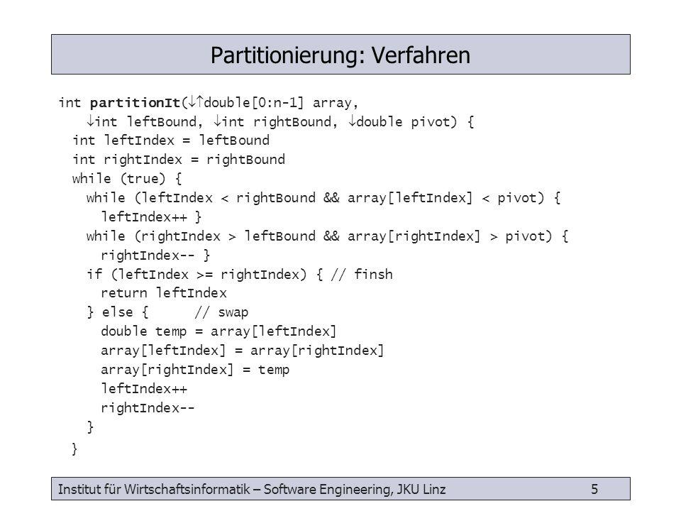 Institut für Wirtschaftsinformatik – Software Engineering, JKU Linz 5 Partitionierung: Verfahren int partitionIt( double[0:n-1] array, int leftBound,