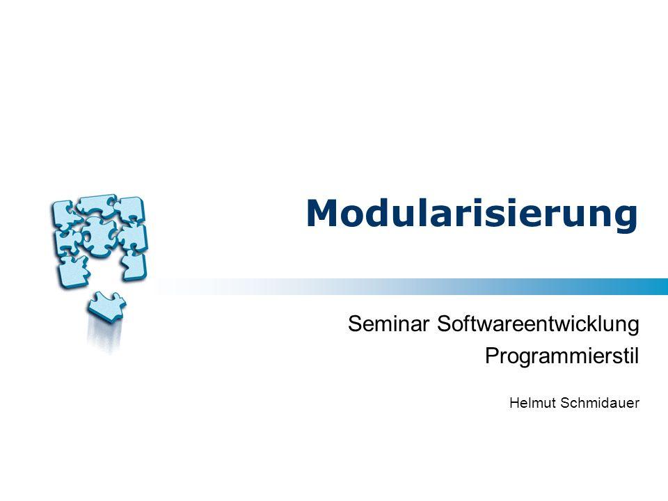 Modularisierung Seminar Softwareentwicklung Programmierstil Helmut Schmidauer