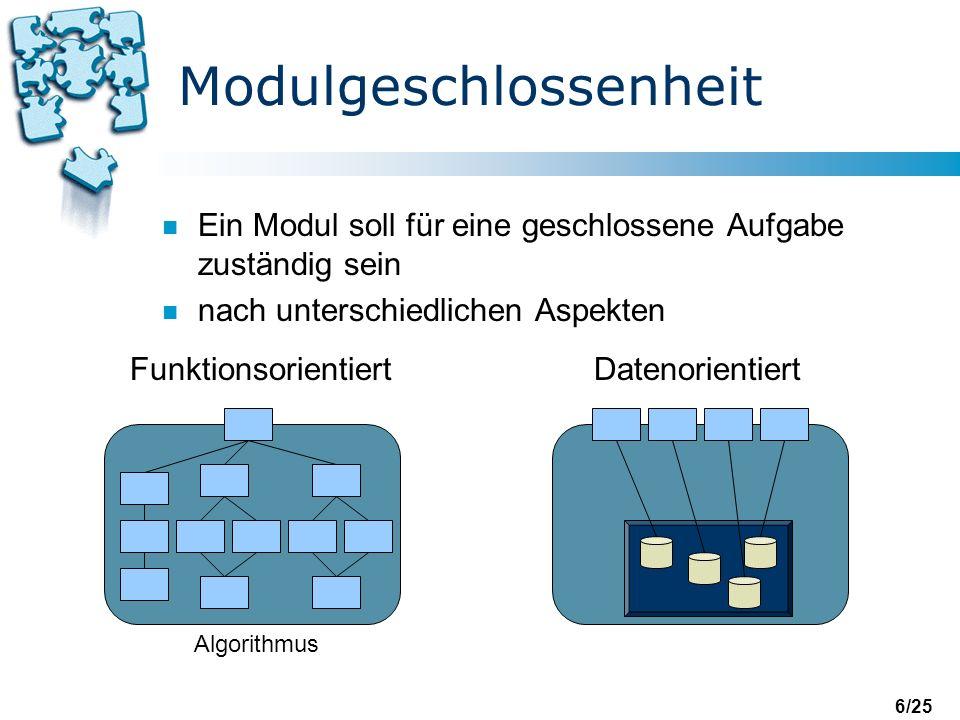 6/25 Modulgeschlossenheit n Ein Modul soll für eine geschlossene Aufgabe zuständig sein n nach unterschiedlichen Aspekten DatenorientiertFunktionsorientiert Funktionsbibliothek Algorithmus