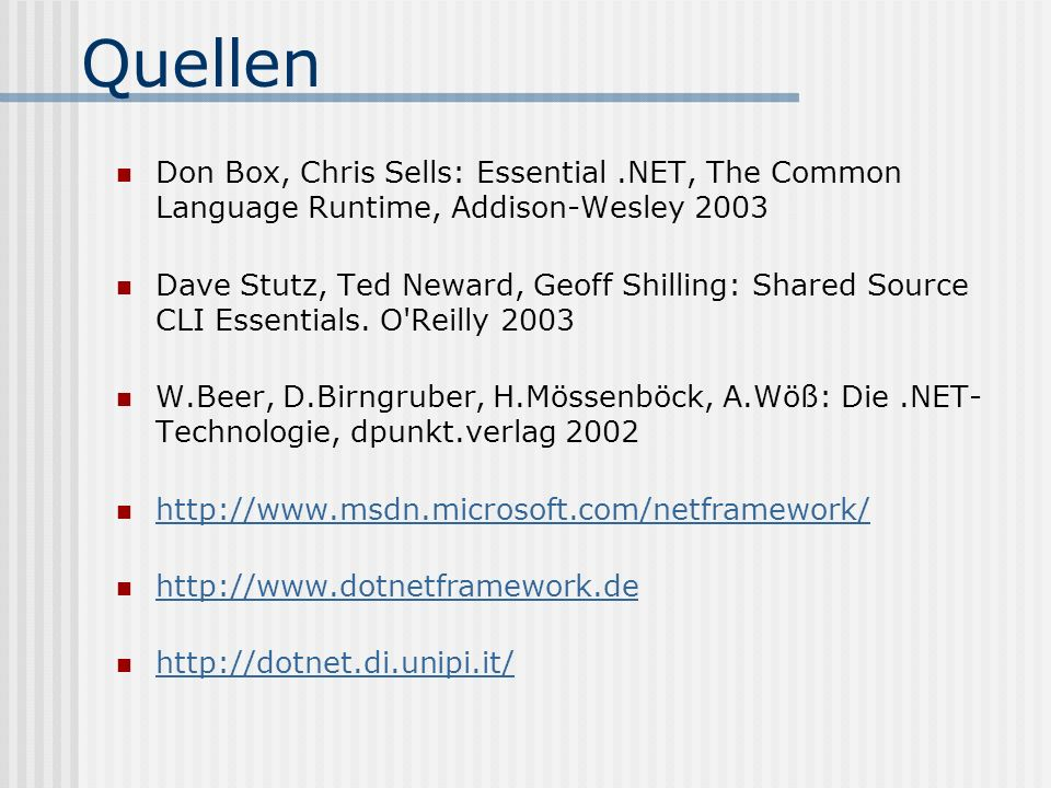 Quellen Don Box, Chris Sells: Essential.NET, The Common Language Runtime, Addison-Wesley 2003 Dave Stutz, Ted Neward, Geoff Shilling: Shared Source CL