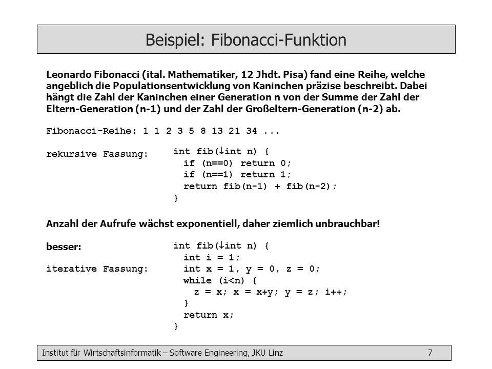 Institut für Wirtschaftsinformatik – Software Engineering, JKU Linz 7 Beispiel: Fibonacci-Funktion Leonardo Fibonacci (ital. Mathematiker, 12 Jhdt. Pi