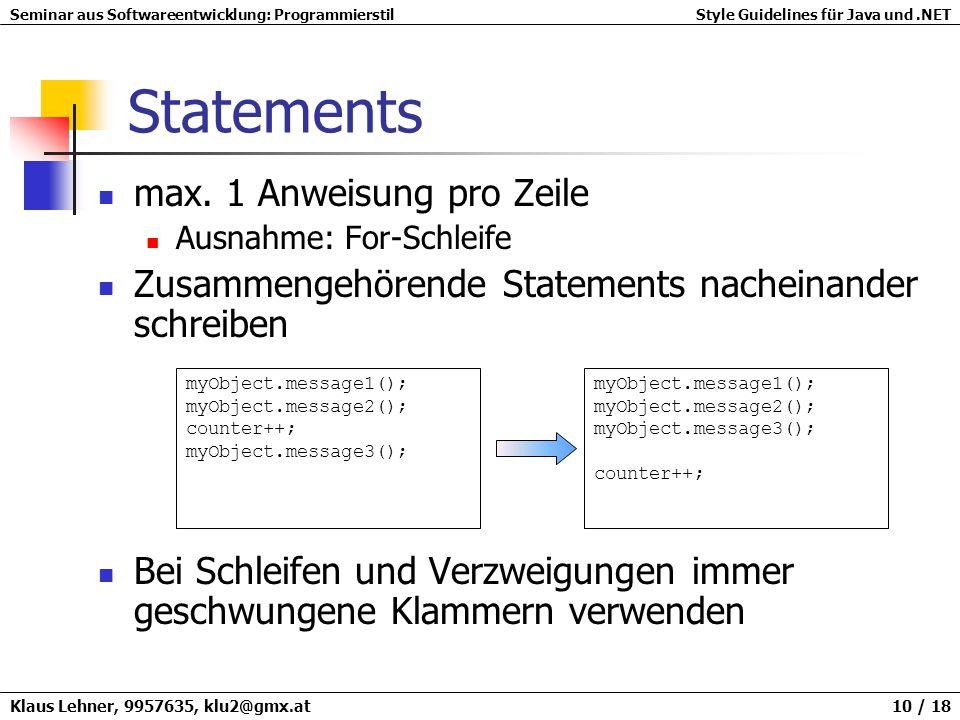 Seminar aus Softwareentwicklung: ProgrammierstilStyle Guidelines für Java und.NET Klaus Lehner, 9957635, klu2@gmx.at 10 / 18 Statements max. 1 Anweisu