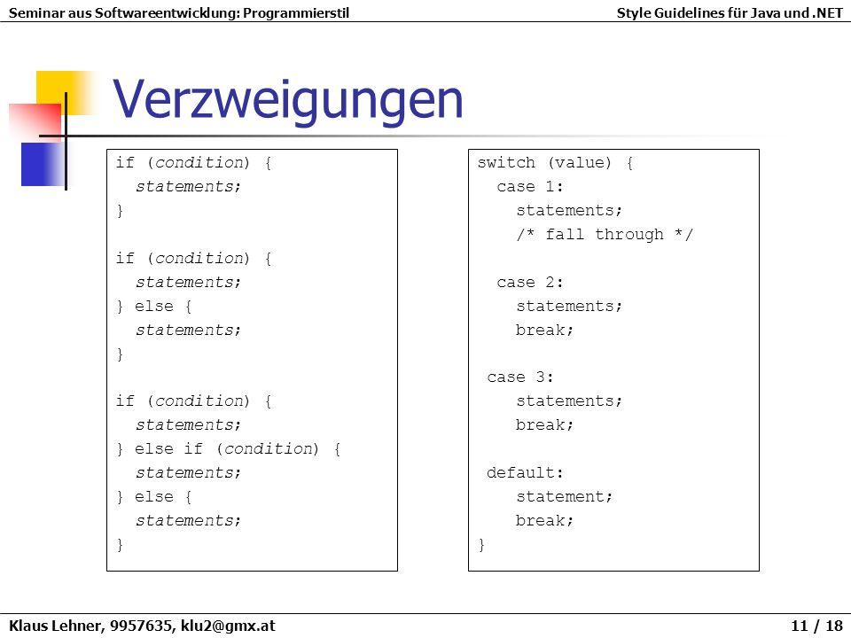Seminar aus Softwareentwicklung: ProgrammierstilStyle Guidelines für Java und.NET Klaus Lehner, 9957635, klu2@gmx.at 11 / 18 Verzweigungen if (conditi