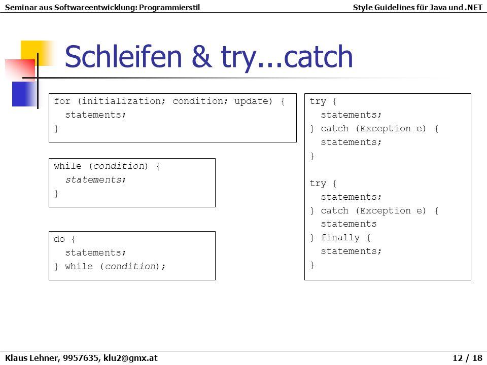 Seminar aus Softwareentwicklung: ProgrammierstilStyle Guidelines für Java und.NET Klaus Lehner, 9957635, klu2@gmx.at 12 / 18 Schleifen & try...catch w