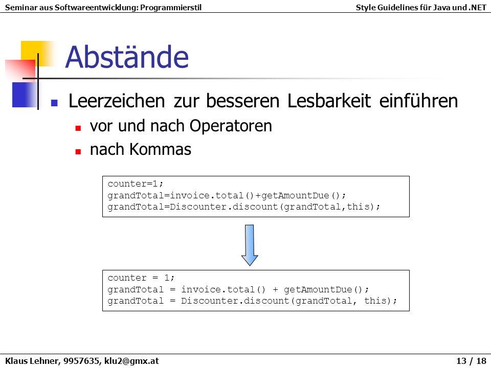 Seminar aus Softwareentwicklung: ProgrammierstilStyle Guidelines für Java und.NET Klaus Lehner, 9957635, klu2@gmx.at 13 / 18 Abstände Leerzeichen zur